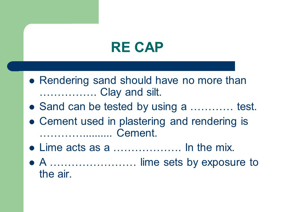 RE CAP Rendering sand should have no more than ……………. Clay and silt.