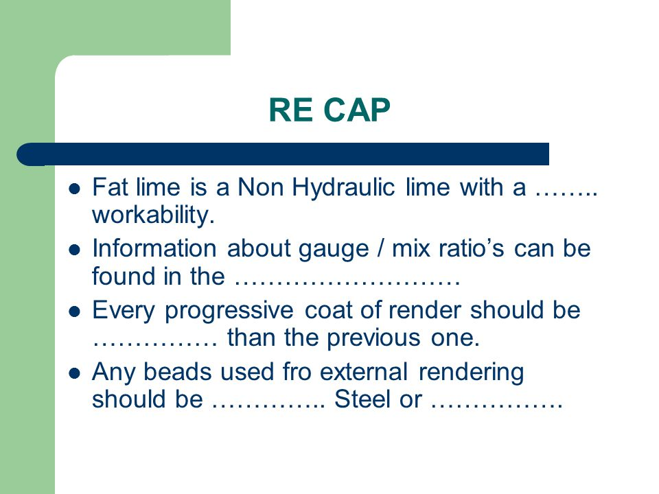 RE CAP Fat lime is a Non Hydraulic lime with a …….. workability.