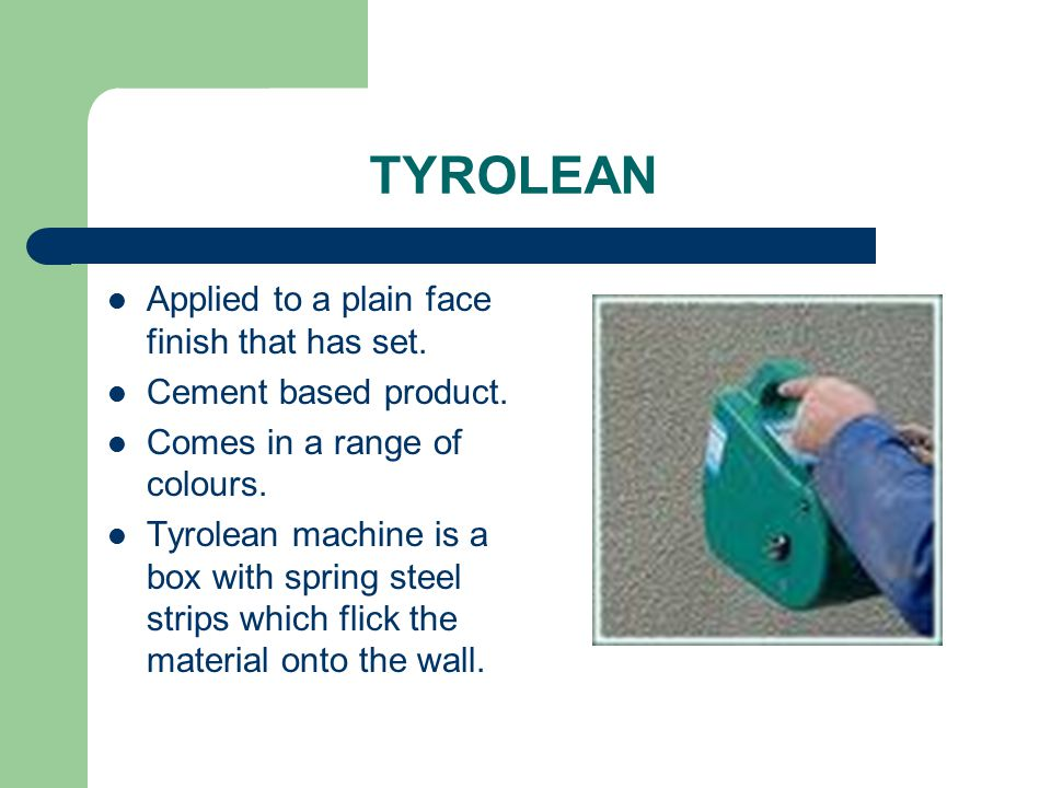 TYROLEAN Applied to a plain face finish that has set.