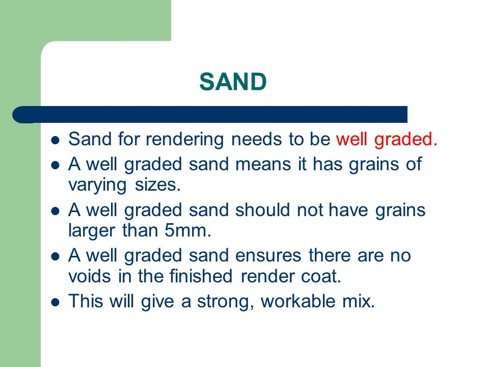 SAND Sand for rendering needs to be well graded.