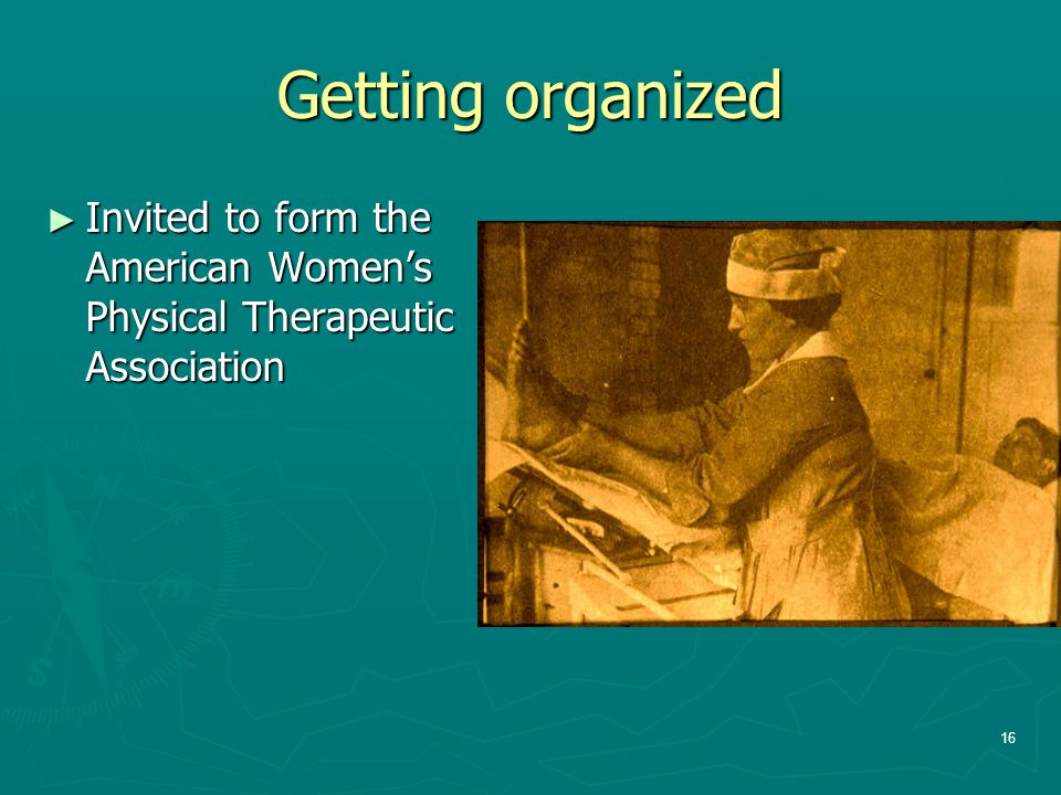 Getting organized Invited to form the American Women's Physical Therapeutic Association