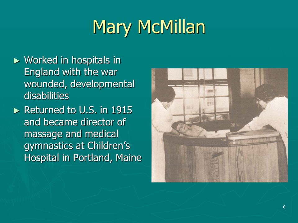 Mary McMillan Worked in hospitals in England with the war wounded, developmental disabilities.