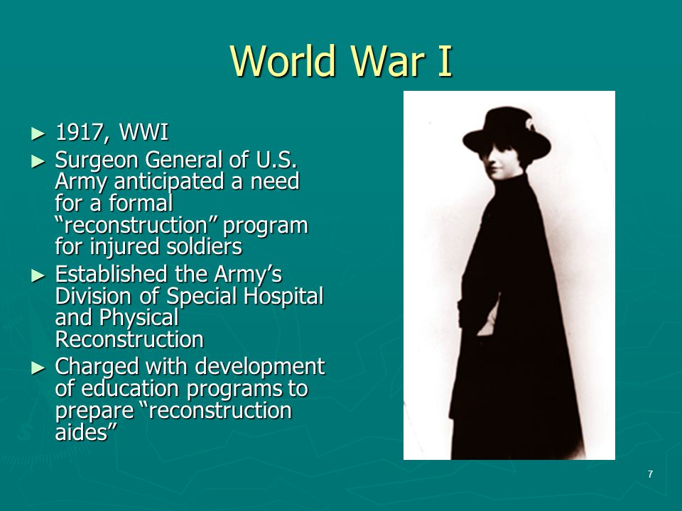 World War I 1917, WWI. Surgeon General of U.S. Army anticipated a need for a formal reconstruction program for injured soldiers.