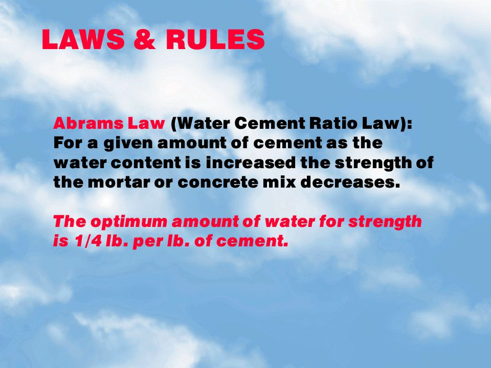 LAWS & RULES Abrams Law (Water Cement Ratio Law):
