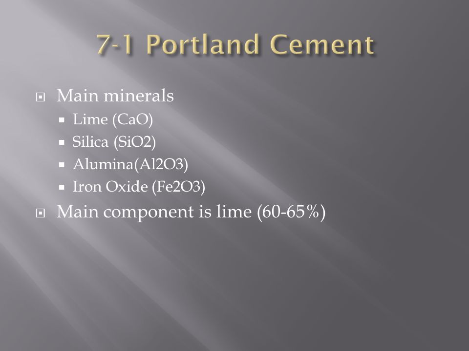 7-1 Portland Cement Main minerals Main component is lime (60-65%)