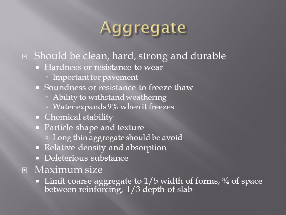 Aggregate Should be clean, hard, strong and durable Maximum size