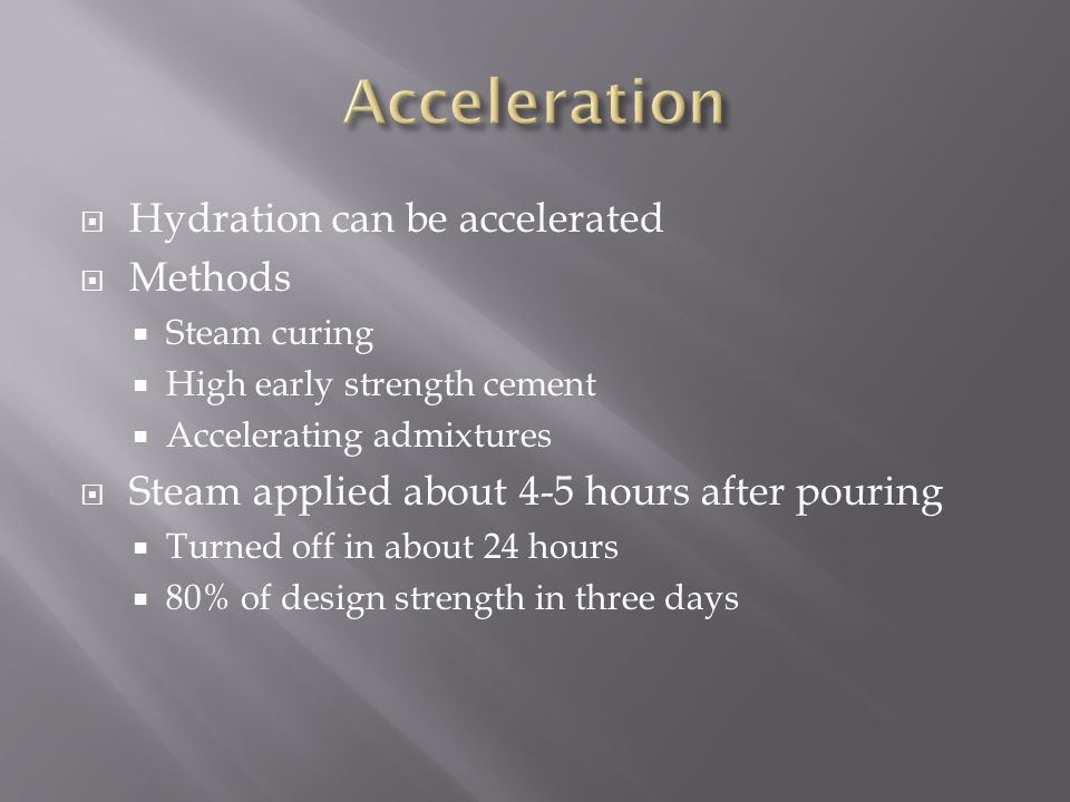 Acceleration Hydration can be accelerated Methods