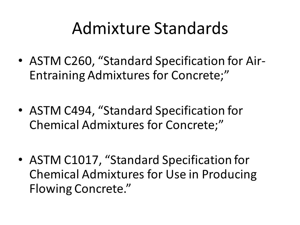 Admixture Standards ASTM C260, Standard Specification for Air-Entraining Admixtures for Concrete;