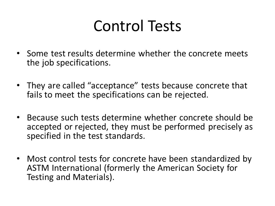 Control Tests Some test results determine whether the concrete meets the job specifications.