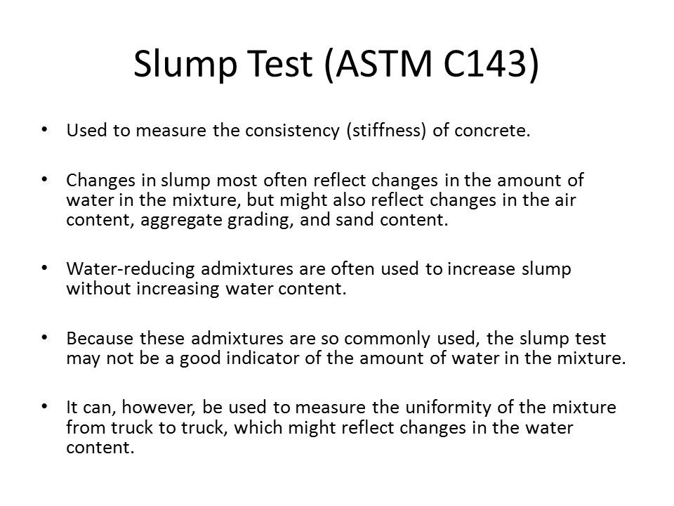 Slump Test (ASTM C143) Used to measure the consistency (stiffness) of concrete.