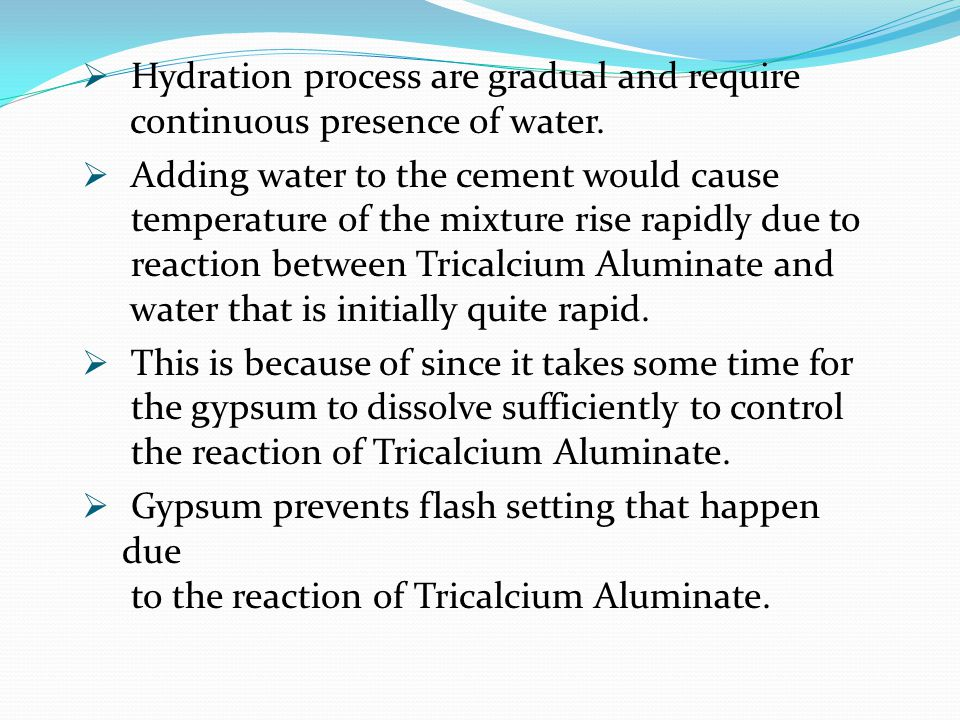 Hydration process are gradual and require continuous presence of water.