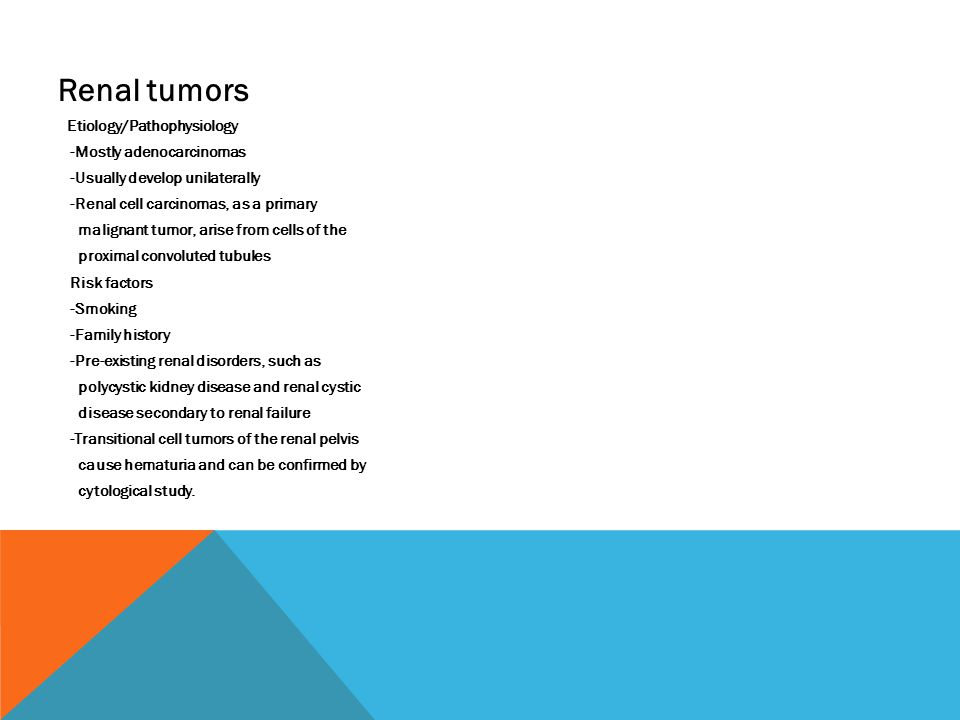Renal tumors Etiology/Pathophysiology -Mostly adenocarcinomas