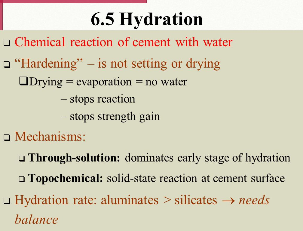 6.5 Hydration Chemical reaction of cement with water