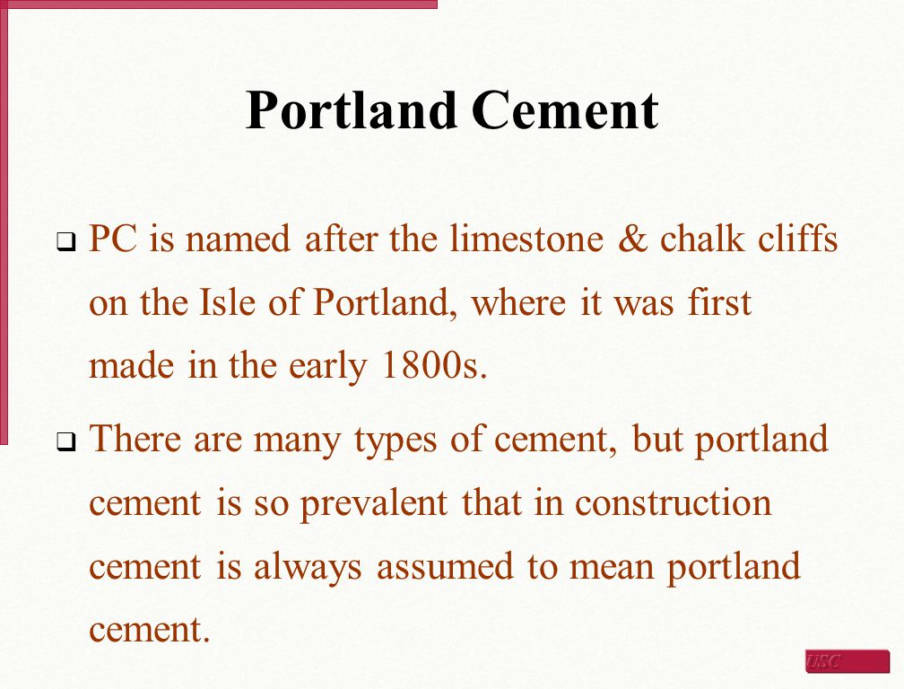 Portland Cement PC is named after the limestone & chalk cliffs on the Isle of Portland, where it was first made in the early 1800s.