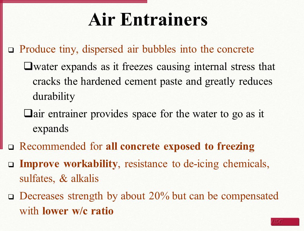 Air Entrainers Produce tiny, dispersed air bubbles into the concrete