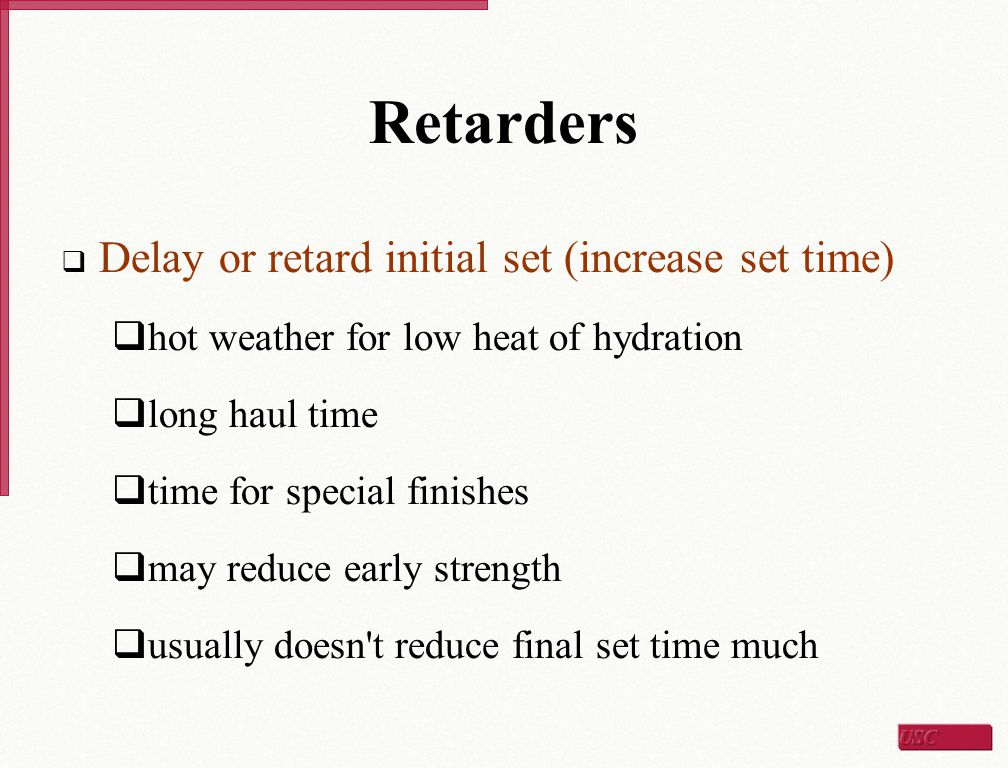 Retarders Delay or retard initial set (increase set time)