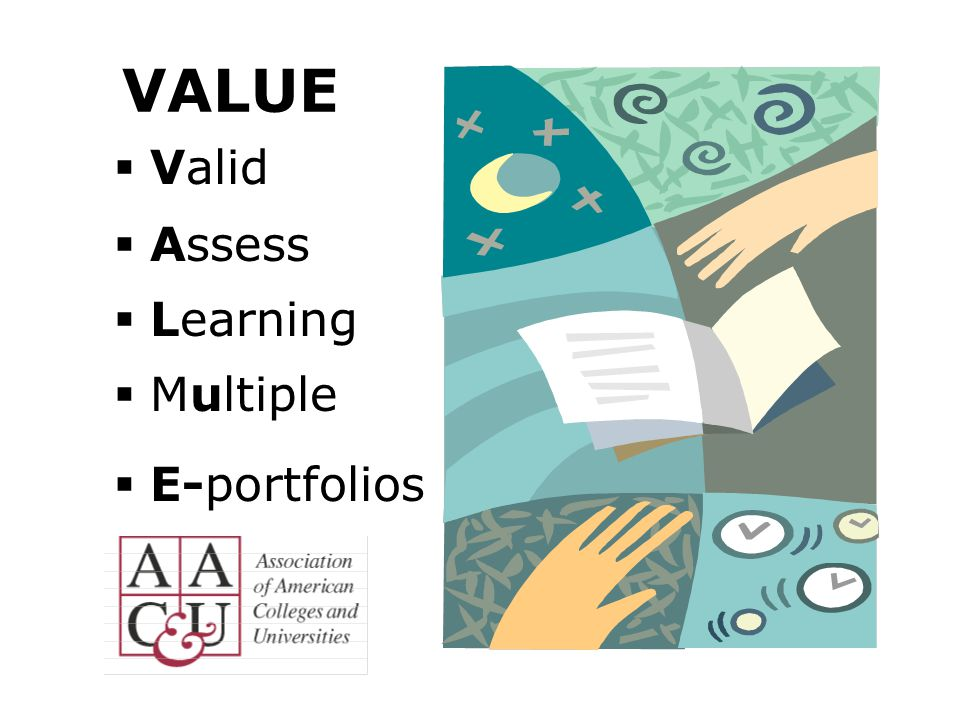VALUE Valid Assess Learning Multiple E-portfolios VALUE assumes that: