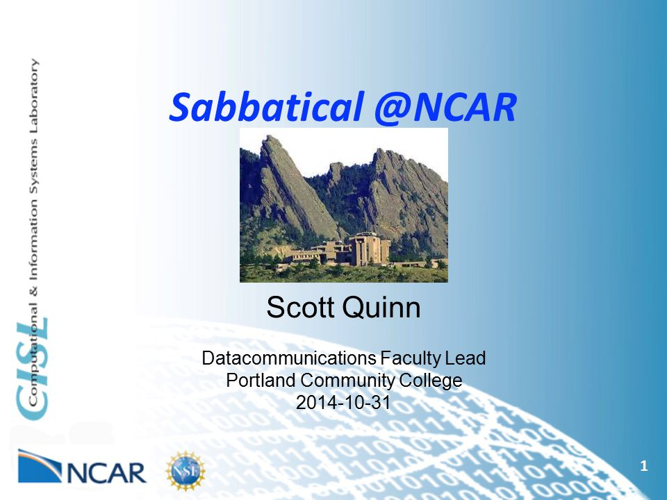 Sabbatical @NCAR Scott Quinn Datacommunications Faculty Lead