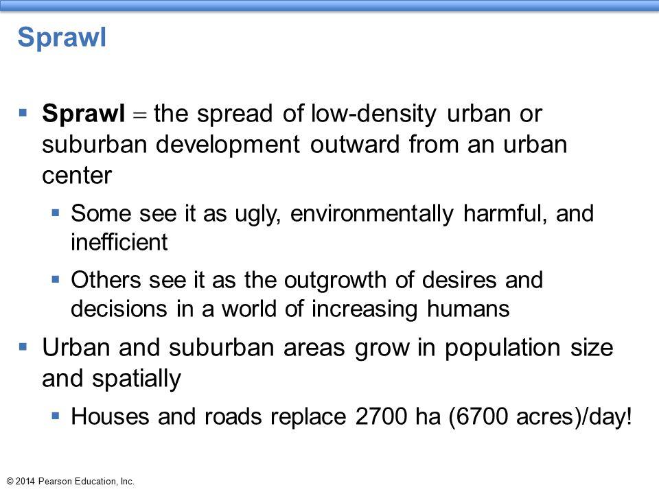 Sprawl Sprawl = the spread of low-density urban or suburban development outward from an urban center.