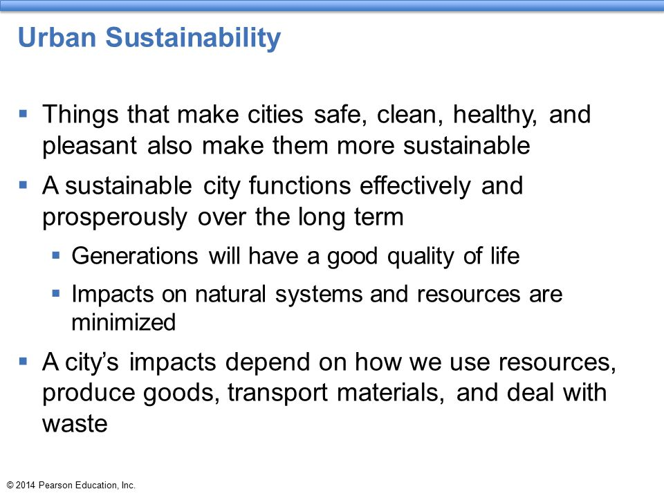 Urban Sustainability Things that make cities safe, clean, healthy, and pleasant also make them more sustainable.