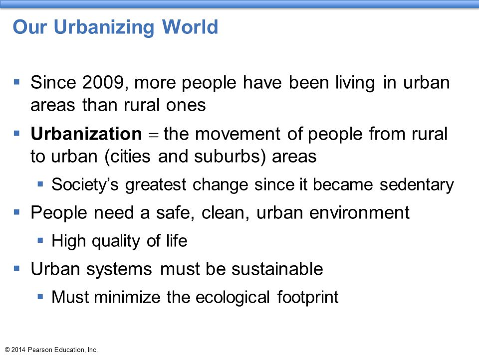 Our Urbanizing World Since 2009, more people have been living in urban areas than rural ones.