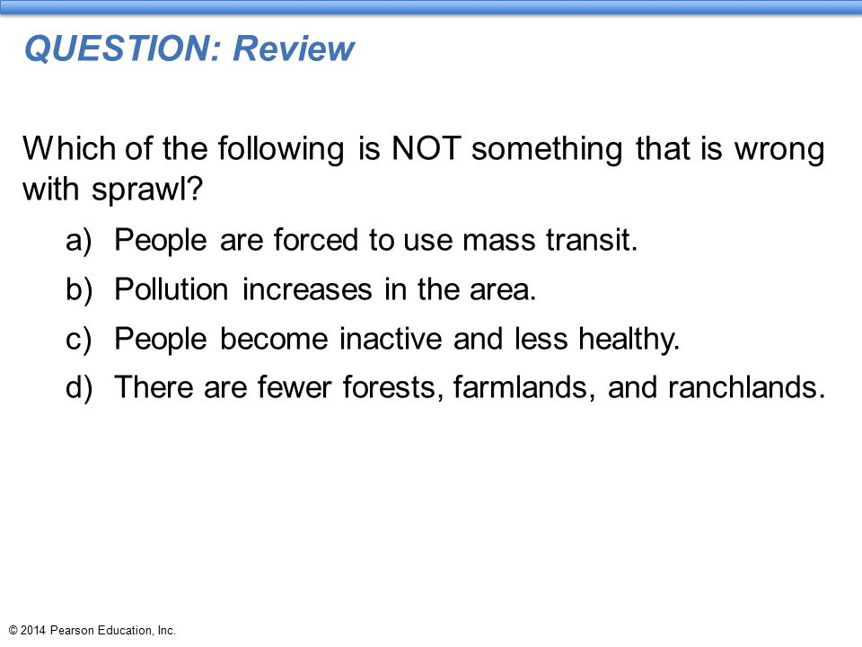 QUESTION: Review Which of the following is NOT something that is wrong with sprawl People are forced to use mass transit.