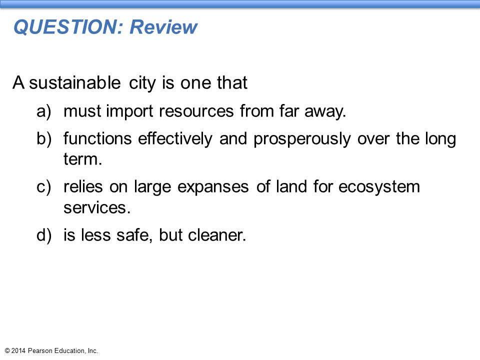 QUESTION: Review A sustainable city is one that