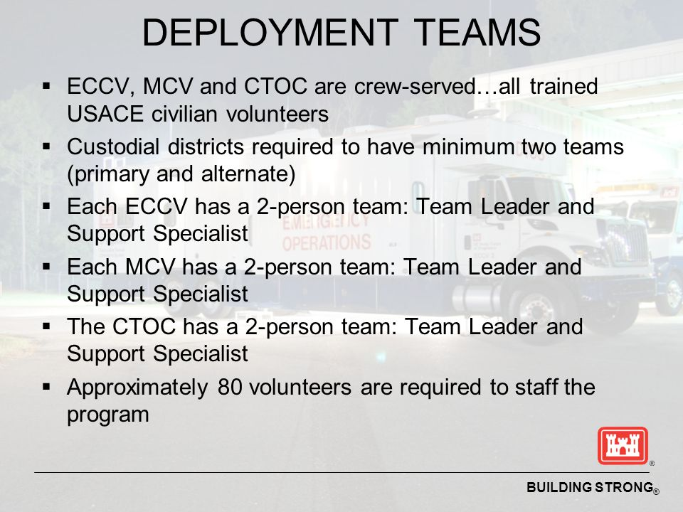 DEPLOYMENT TEAMS ECCV, MCV and CTOC are crew-served…all trained USACE civilian volunteers.