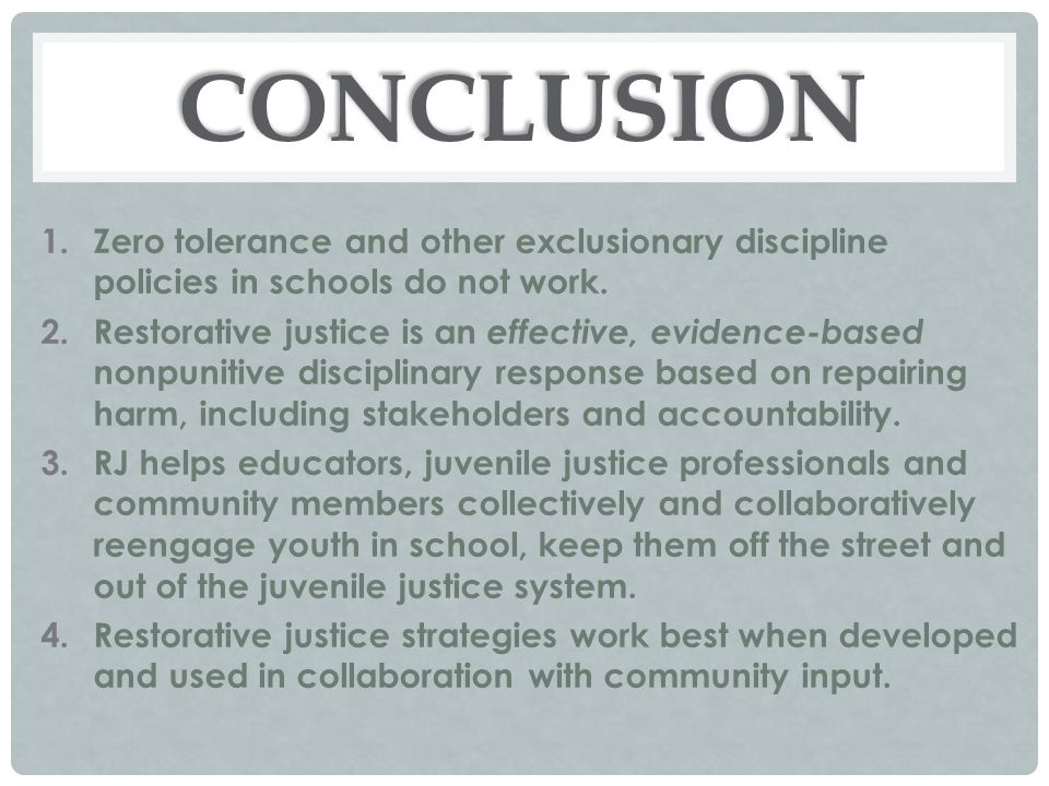 CONCLUSION Zero tolerance and other exclusionary discipline policies in schools do not work.