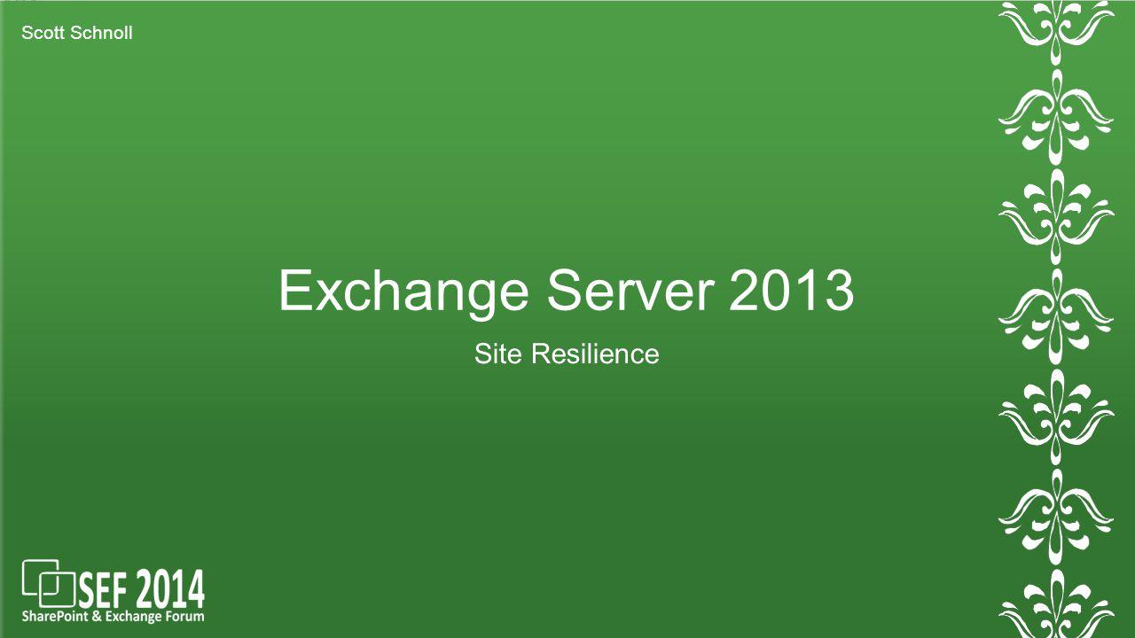 Scott Schnoll Exchange Server 2013 Site Resilience