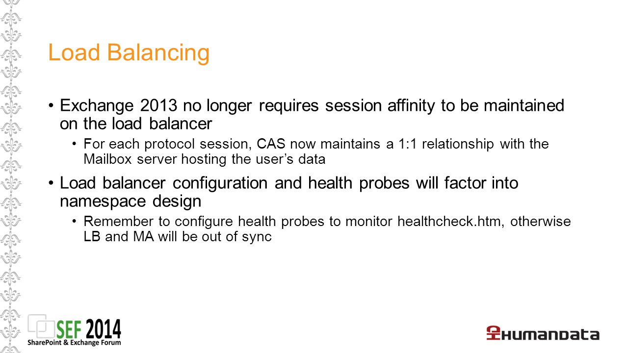 Load Balancing Exchange 2013 no longer requires session affinity to be maintained on the load balancer.