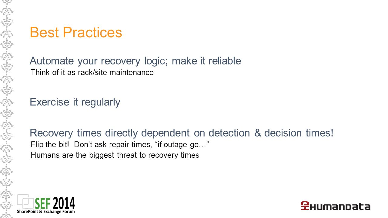 Best Practices Automate your recovery logic; make it reliable