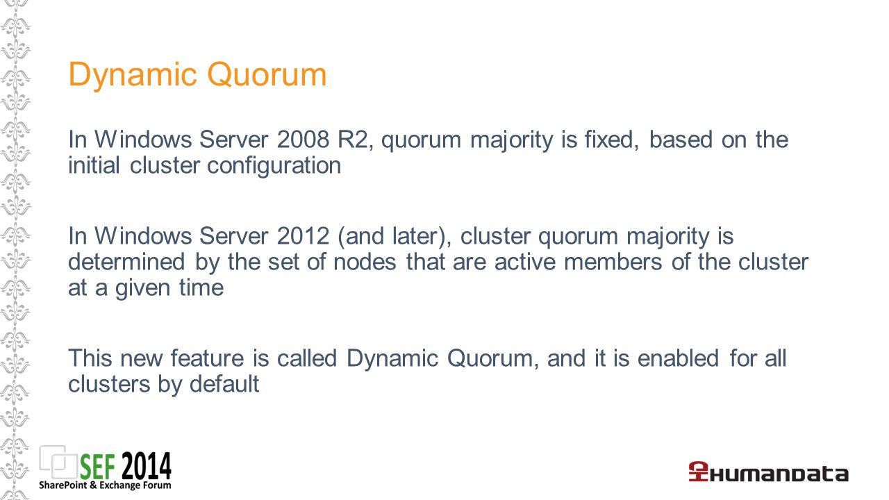 Dynamic Quorum In Windows Server 2008 R2, quorum majority is fixed, based on the initial cluster configuration.