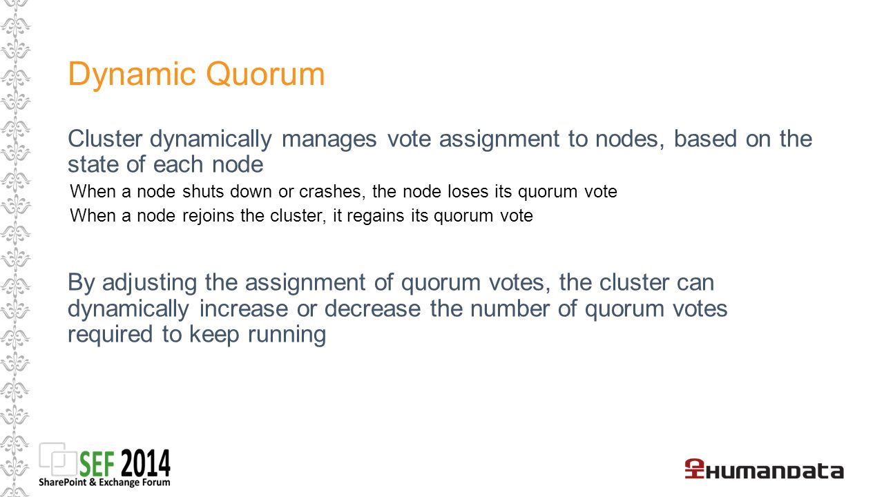 Dynamic Quorum Cluster dynamically manages vote assignment to nodes, based on the state of each node.