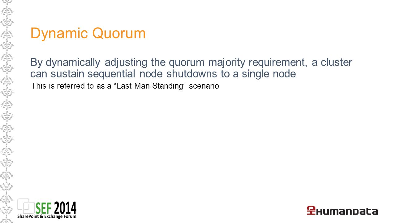Dynamic Quorum By dynamically adjusting the quorum majority requirement, a cluster can sustain sequential node shutdowns to a single node.