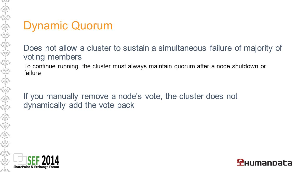 Dynamic Quorum Does not allow a cluster to sustain a simultaneous failure of majority of voting members.