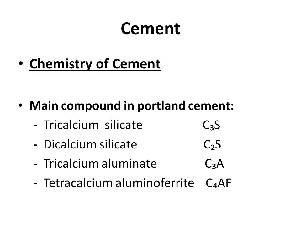 Cement Chemistry of Cement Main compound in portland cement: