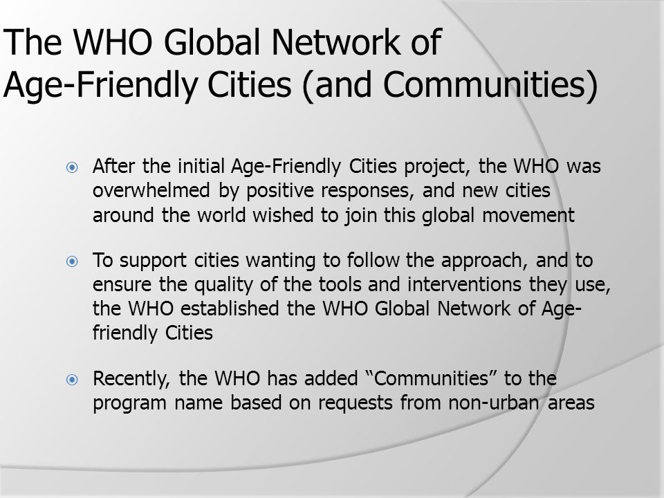 The WHO Global Network of Age-Friendly Cities (and Communities)