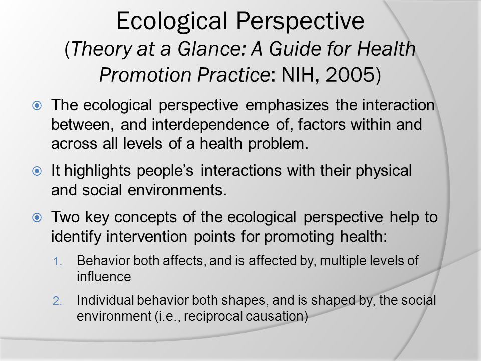 Ecological Perspective (Theory at a Glance: A Guide for Health Promotion Practice: NIH, 2005)
