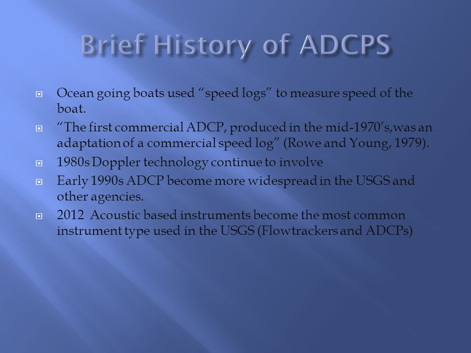 Brief History of ADCPS Ocean going boats used speed logs to measure speed of the boat.