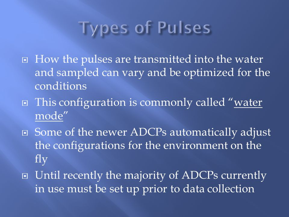 Types of Pulses How the pulses are transmitted into the water and sampled can vary and be optimized for the conditions.