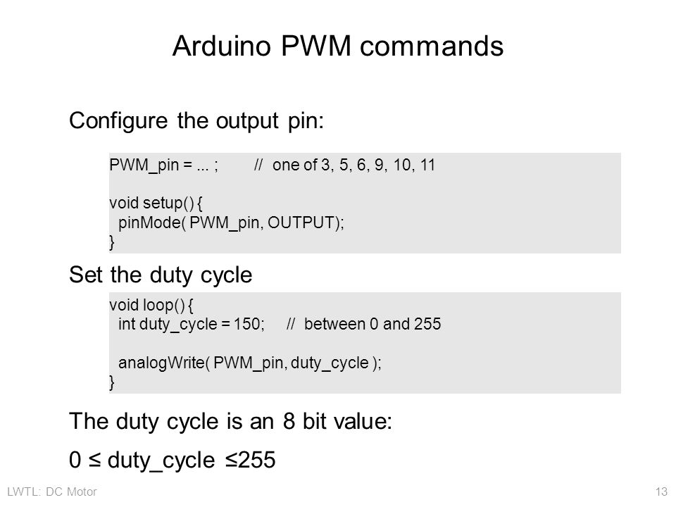 Arduino PWM commands Configure the output pin: Set the duty cycle