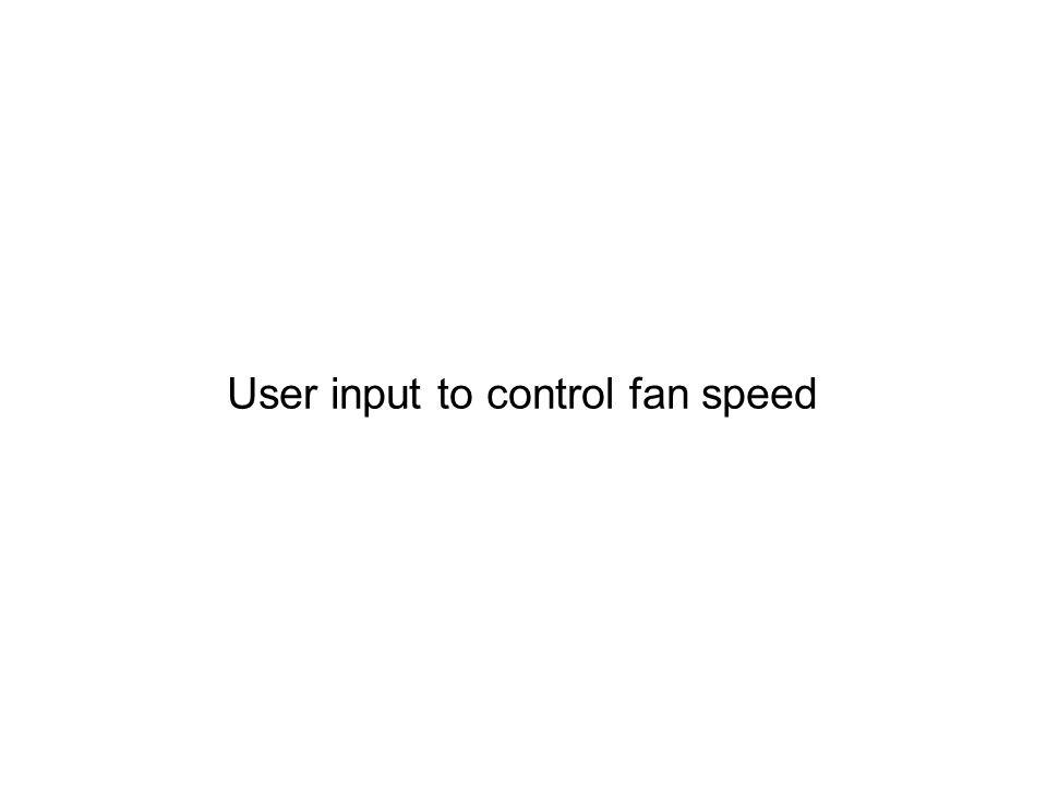 User input to control fan speed