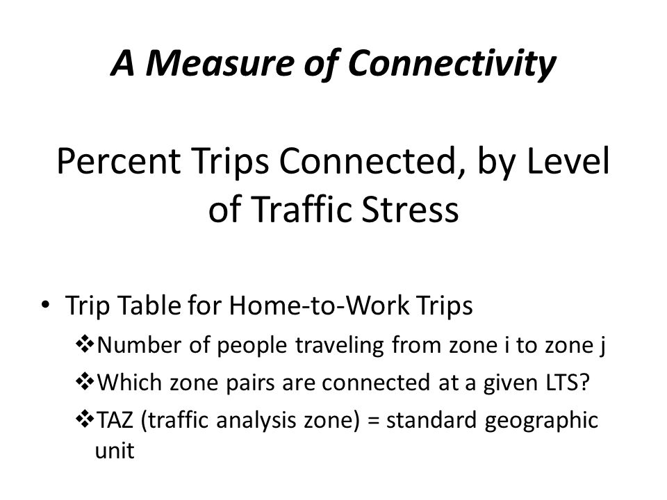 A Measure of Connectivity Percent Trips Connected, by Level of Traffic Stress