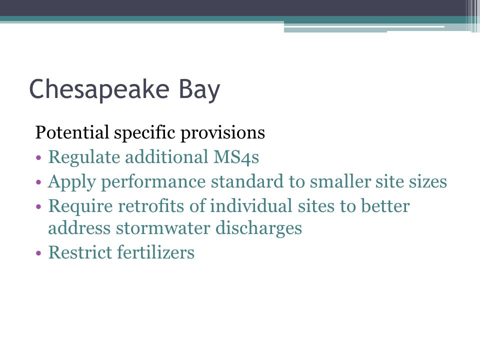 Chesapeake Bay Potential specific provisions Regulate additional MS4s
