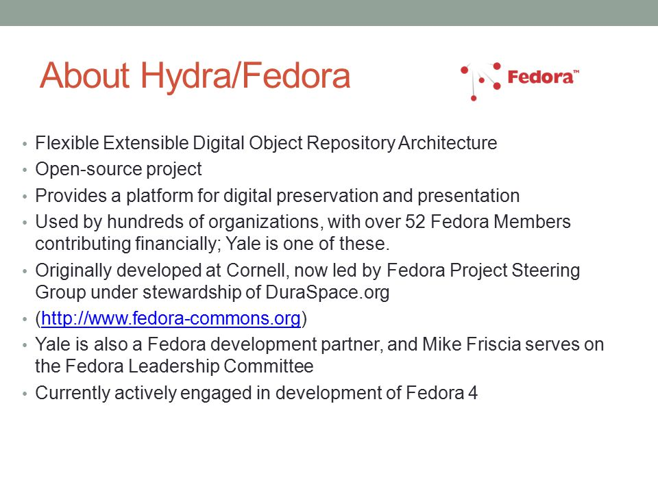 About Hydra/Fedora Flexible Extensible Digital Object Repository Architecture. Open-source project.