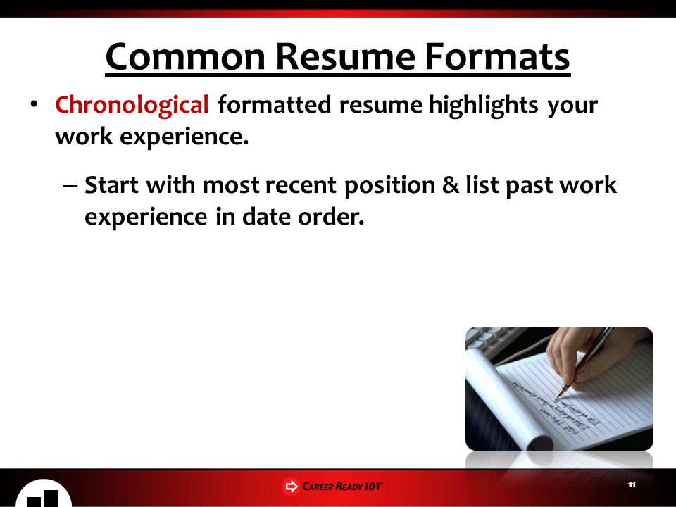 Common Resume Formats Chronological formatted resume highlights your work experience.