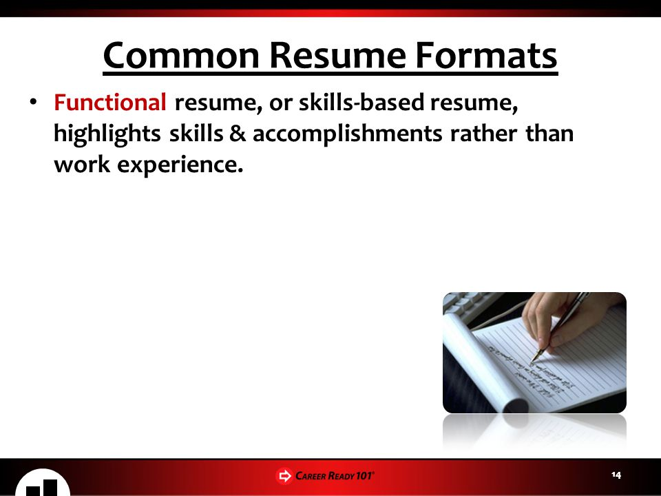 Common Resume Formats Functional resume, or skills-based resume, highlights skills & accomplishments rather than work experience.
