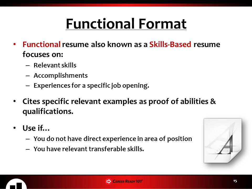 Functional Format Functional resume also known as a Skills-Based resume focuses on: Relevant skills.