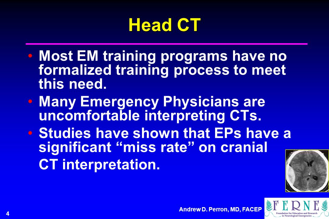 Head CT Most EM training programs have no formalized training process to meet this need.